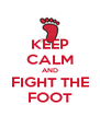 KEEP CALM AND FIGHT THE FOOT - Personalised Poster A4 size