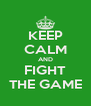 KEEP CALM AND FIGHT THE GAME - Personalised Poster A4 size