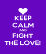 KEEP CALM AND FIGHT THE LOVE! - Personalised Poster A4 size
