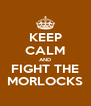 KEEP CALM AND FIGHT THE MORLOCKS - Personalised Poster A4 size