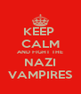 KEEP  CALM AND FIGHT THE NAZI VAMPIRES - Personalised Poster A4 size