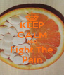 KEEP CALM AND Fight The Pain - Personalised Poster A4 size
