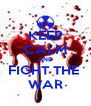 KEEP CALM AND FIGHT THE  WAR - Personalised Poster A4 size