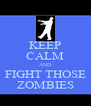 KEEP CALM AND FIGHT THOSE ZOMBIES - Personalised Poster A4 size