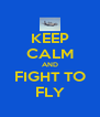 KEEP CALM AND FIGHT TO FLY - Personalised Poster A4 size