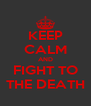 KEEP CALM AND FIGHT TO THE DEATH - Personalised Poster A4 size