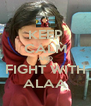 KEEP CALM AND FIGHT WITH ALAA - Personalised Poster A4 size