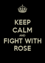 KEEP CALM AND FIGHT WITH ROSE - Personalised Poster A4 size