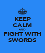 KEEP CALM AND FIGHT WITH SWORDS - Personalised Poster A4 size
