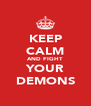 KEEP CALM AND FIGHT YOUR DEMONS - Personalised Poster A4 size