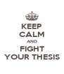 KEEP CALM AND FIGHT YOUR THESIS - Personalised Poster A4 size
