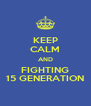 KEEP CALM AND FIGHTING 15 GENERATION - Personalised Poster A4 size