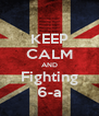 KEEP CALM AND Fighting 6-a - Personalised Poster A4 size