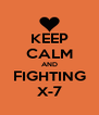 KEEP CALM AND FIGHTING X-7 - Personalised Poster A4 size