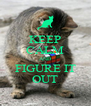 KEEP CALM AND FIGURE IT OUT - Personalised Poster A4 size