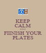KEEP CALM AND FIINISH YOUR PLATES - Personalised Poster A4 size