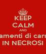 KEEP CALM AND filamenti di carne IN NECROSI - Personalised Poster A4 size