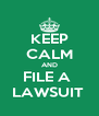 KEEP CALM AND FILE A  LAWSUIT  - Personalised Poster A4 size
