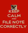 KEEP CALM AND FILE NOTE  CORRECTLY  - Personalised Poster A4 size