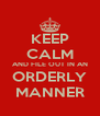 KEEP CALM AND FILE OUT IN AN ORDERLY MANNER - Personalised Poster A4 size