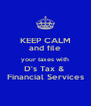 KEEP CALM and file your taxes with D's Tax &  Financial Services - Personalised Poster A4 size