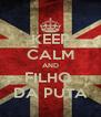 KEEP CALM AND FILHO  DA PUTA - Personalised Poster A4 size