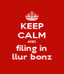 KEEP CALM AND filing in llur bonz - Personalised Poster A4 size