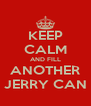 KEEP CALM AND FILL ANOTHER JERRY CAN - Personalised Poster A4 size