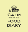 KEEP CALM and fill in a FOOD DIARY - Personalised Poster A4 size