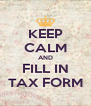 KEEP CALM AND FILL IN TAX FORM - Personalised Poster A4 size
