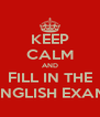 KEEP CALM AND FILL IN THE ENGLISH EXAM - Personalised Poster A4 size
