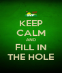 KEEP CALM AND FILL IN THE HOLE - Personalised Poster A4 size