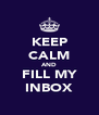 KEEP CALM AND FILL MY INBOX - Personalised Poster A4 size