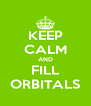 KEEP CALM AND FILL ORBITALS - Personalised Poster A4 size