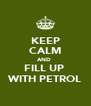 KEEP CALM AND  FILL UP  WITH PETROL - Personalised Poster A4 size