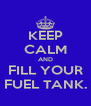 KEEP CALM AND FILL YOUR FUEL TANK. - Personalised Poster A4 size