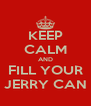 KEEP CALM AND FILL YOUR JERRY CAN - Personalised Poster A4 size