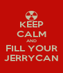 KEEP CALM AND FILL YOUR JERRYCAN - Personalised Poster A4 size