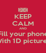 KEEP CALM AND Fill your phone With 1D pictures - Personalised Poster A4 size