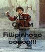 KEEP CALM AND Fillipinhooo ooooo!!! - Personalised Poster A4 size
