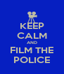 KEEP CALM AND FILM THE POLICE - Personalised Poster A4 size