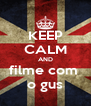 KEEP CALM AND filme com  o gus - Personalised Poster A4 size