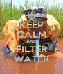 KEEP CALM AND FILTER WATER - Personalised Poster A4 size