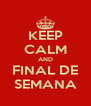 KEEP CALM AND FINAL DE SEMANA - Personalised Poster A4 size