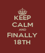 KEEP CALM AND FINALLY 18TH - Personalised Poster A4 size