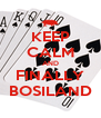 KEEP CALM AND FINALLY BOSILAND - Personalised Poster A4 size