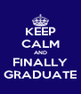 KEEP CALM AND FINALLY GRADUATE - Personalised Poster A4 size
