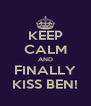 KEEP CALM AND FINALLY KISS BEN! - Personalised Poster A4 size