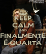 KEEP CALM AND FINALMENTE É QUARTA - Personalised Poster A4 size