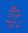 KEEP CALM AND FINALY DO IT! - Personalised Poster A4 size